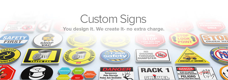 Custom Signs.  You design it.  We create it - no extra charge.