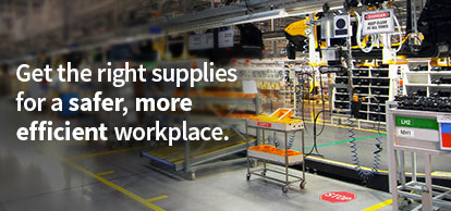 Get the right supplies for a safer, more efficient work place